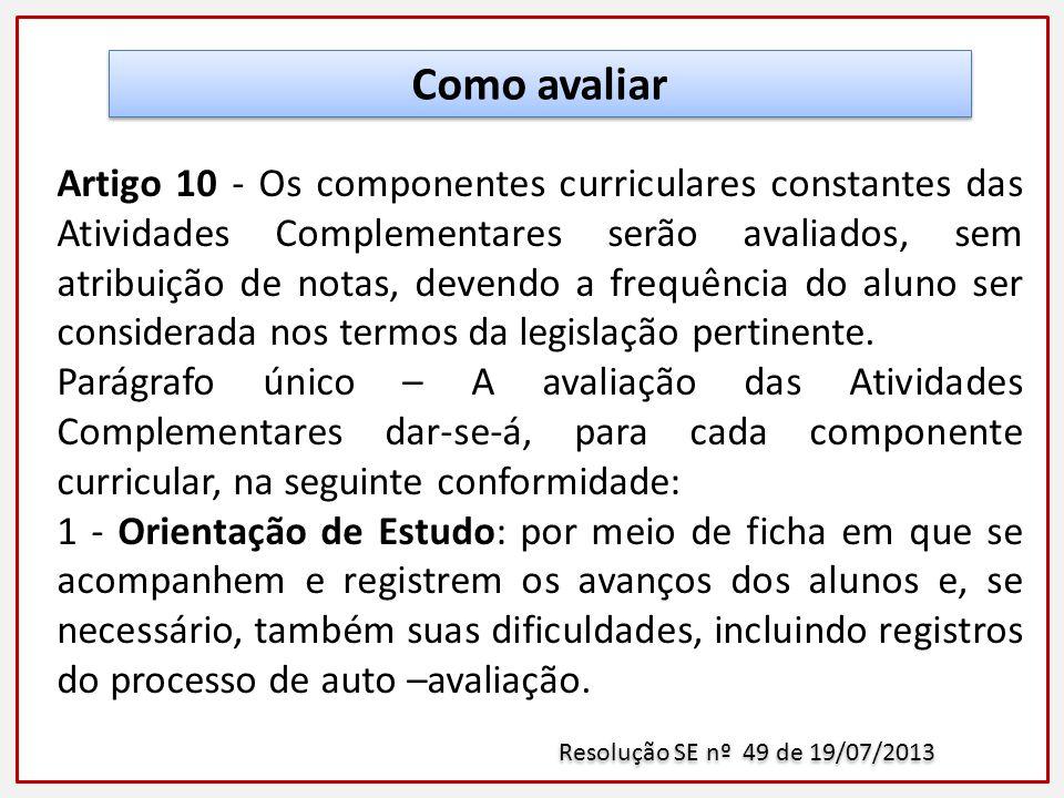 Artigo 10 - Os componentes curriculares constantes das Atividades Complementares serão avaliados, sem atribuição de notas, devendo a frequência do aluno ser considerada nos termos da legislação pertinente.