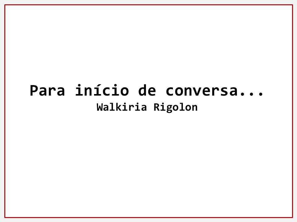 Para início de conversa... Walkiria Rigolon