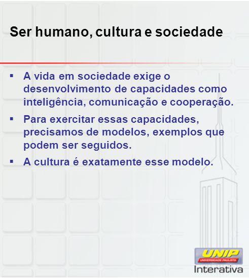 Ser humano, cultura e sociedade A vida em sociedade exige o desenvolvimento de capacidades como inteligência, comunicação e cooperação. Para exercitar