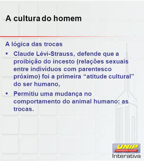 A cultura do homem A lógica das trocas Claude Lévi-Strauss, defende que a proibição do incesto (relações sexuais entre indivíduos com parentesco próxi