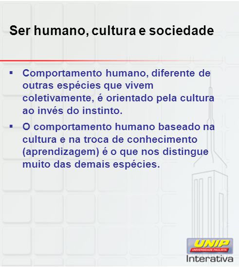 Ser humano, cultura e sociedade Comportamento humano, diferente de outras espécies que vivem coletivamente, é orientado pela cultura ao invés do insti