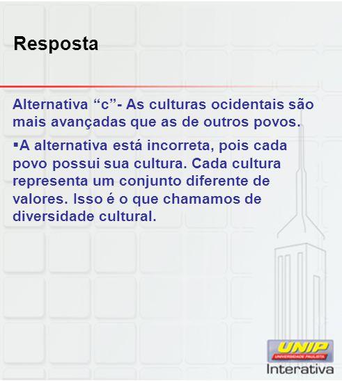Resposta Alternativa c- As culturas ocidentais são mais avançadas que as de outros povos. A alternativa está incorreta, pois cada povo possui sua cult