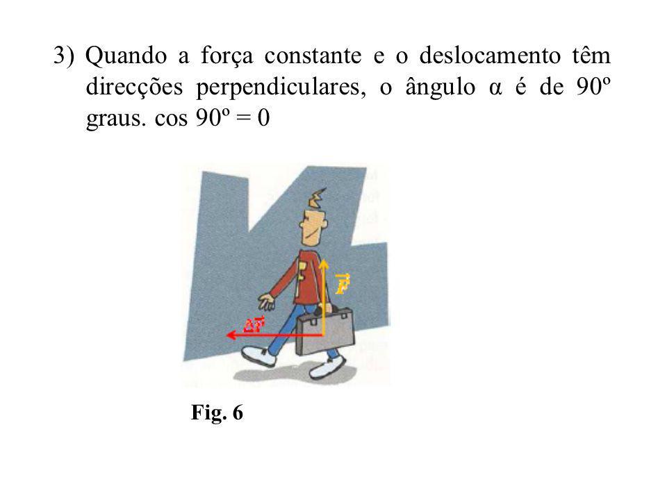3) Quando a força constante e o deslocamento têm direcções perpendiculares, o ângulo α é de 90º graus.