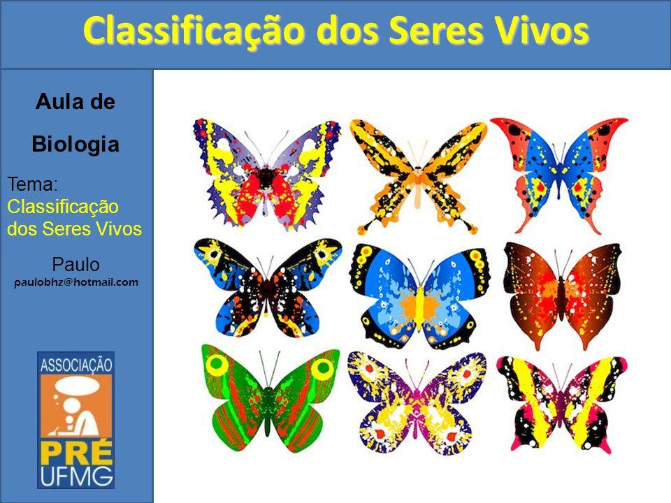 Aula de Biologia Tema: Classificação dos Seres Vivos Paulo paulobhz@hotmail.com Classificação dos Seres Vivos