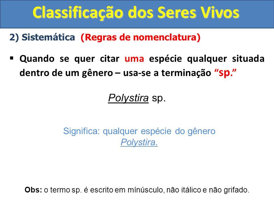 Classificação dos Seres Vivos 2) Sistemática (Regras de nomenclatura) Quando se quer citar uma espécie qualquer situada dentro de um gênero – usa-se a