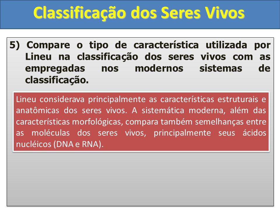 Classificação dos Seres Vivos 5) Compare o tipo de característica utilizada por Lineu na classificação dos seres vivos com as empregadas nos modernos