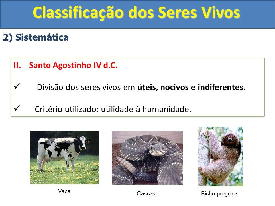 Classificação dos Seres Vivos 2) Sistemática II. Santo Agostinho IV d.C. Divisão dos seres vivos em úteis, nocivos e indiferentes. Critério utilizado: