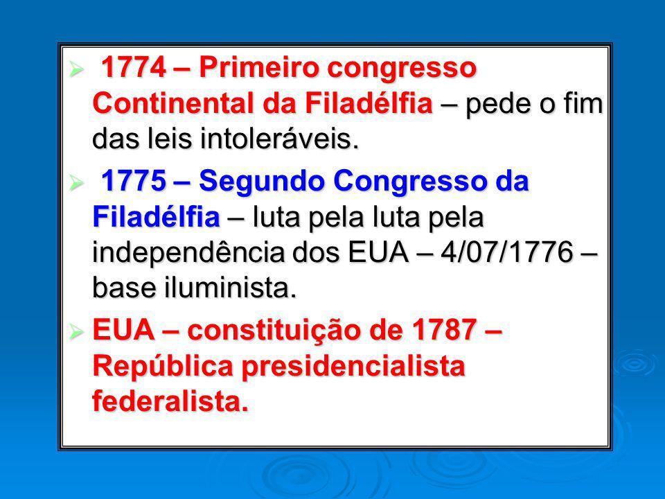 1774 – Primeiro congresso Continental da Filadélfia – pede o fim das leis intoleráveis. 1774 – Primeiro congresso Continental da Filadélfia – pede o f