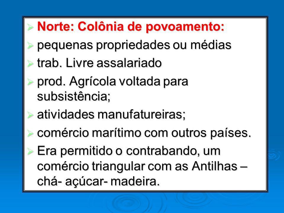 Norte: Colônia de povoamento: Norte: Colônia de povoamento: pequenas propriedades ou médias pequenas propriedades ou médias trab. Livre assalariado tr