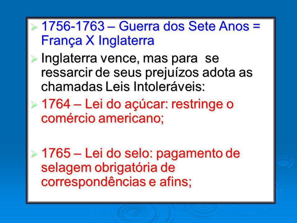 1756-1763 – Guerra dos Sete Anos = França X Inglaterra 1756-1763 – Guerra dos Sete Anos = França X Inglaterra Inglaterra vence, mas para se ressarcir