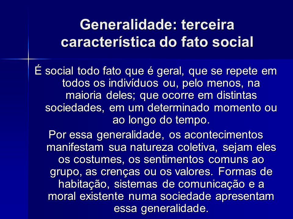 Generalidade: terceira característica do fato social É social todo fato que é geral, que se repete em todos os indivíduos ou, pelo menos, na maioria d