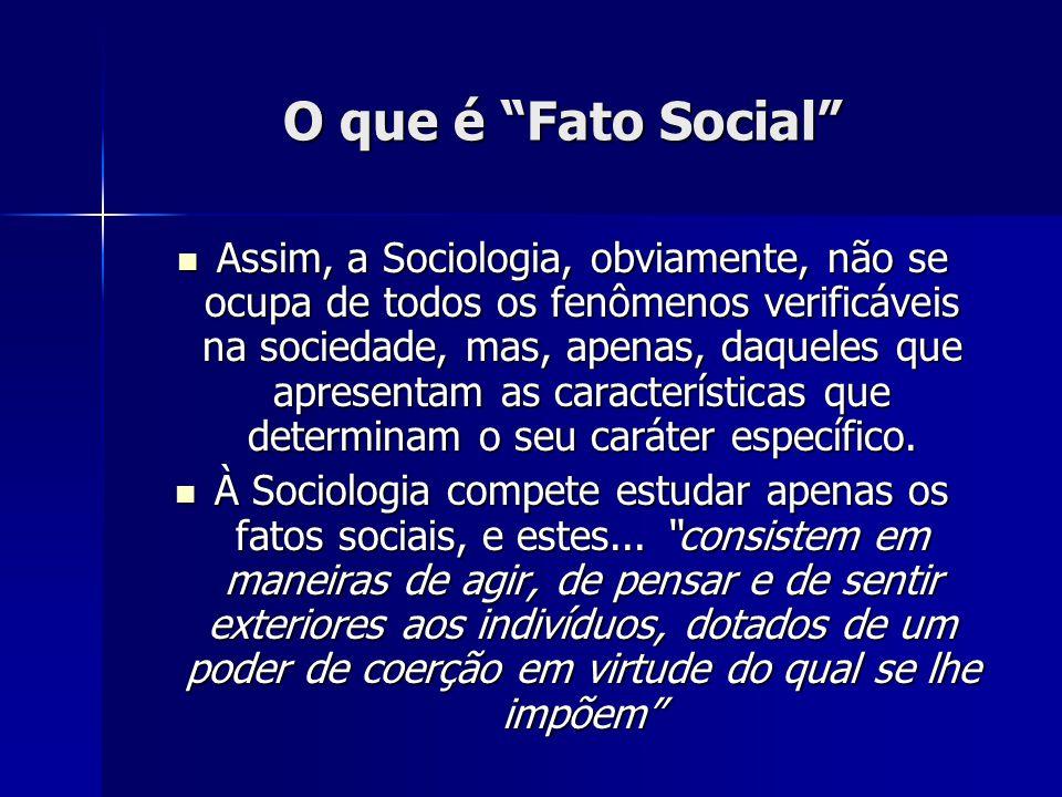 O que é Fato Social Assim, a Sociologia, obviamente, não se ocupa de todos os fenômenos verificáveis na sociedade, mas, apenas, daqueles que apresenta