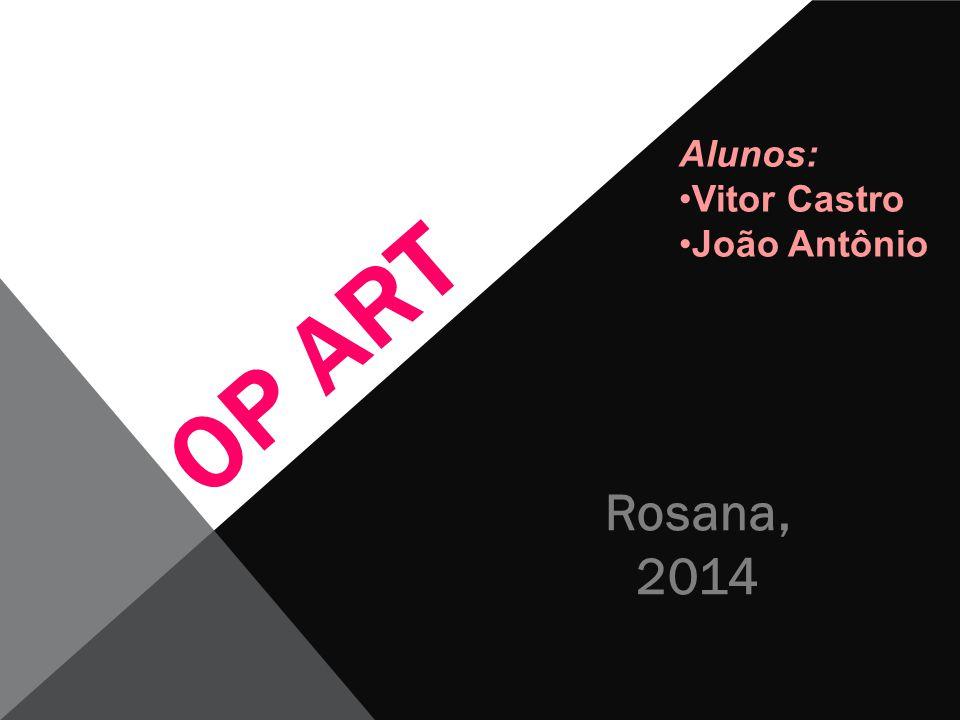 OP ART Alunos: Vitor Castro João Antônio Rosana, 2014
