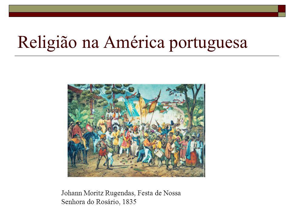 Religião na América portuguesa Johann Moritz Rugendas, Festa de Nossa Senhora do Rosário, 1835