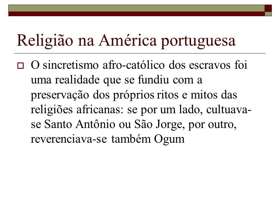 Religião na América portuguesa O sincretismo afro-católico dos escravos foi uma realidade que se fundiu com a preservação dos próprios ritos e mitos d