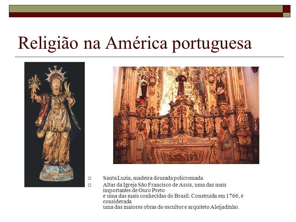 Religião na América portuguesa Santa Luzia, madeira dourada policromada Altar da Igreja São Francisco de Assis, uma das mais importantes de Ouro Preto