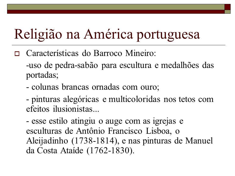 Religião na América portuguesa Características do Barroco Mineiro: -uso de pedra-sabão para escultura e medalhões das portadas; - colunas brancas orna