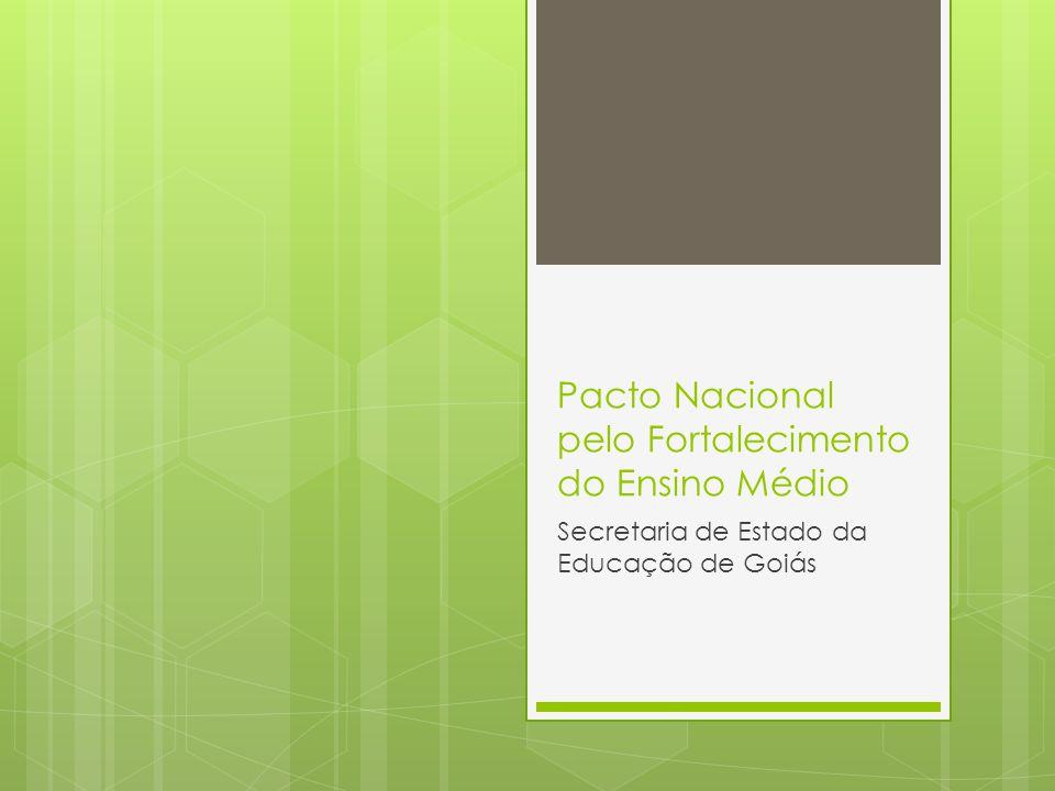 Pacto Nacional pelo Fortalecimento do Ensino Médio Secretaria de Estado da Educação de Goiás