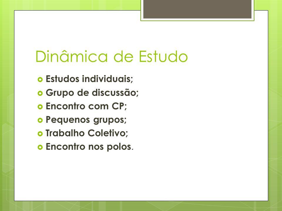 Dinâmica de Estudo Estudos individuais; Grupo de discussão; Encontro com CP; Pequenos grupos; Trabalho Coletivo; Encontro nos polos.