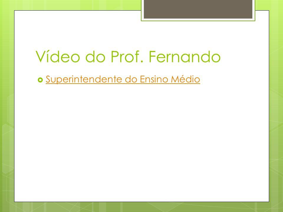 Vídeo do Prof. Fernando Superintendente do Ensino Médio