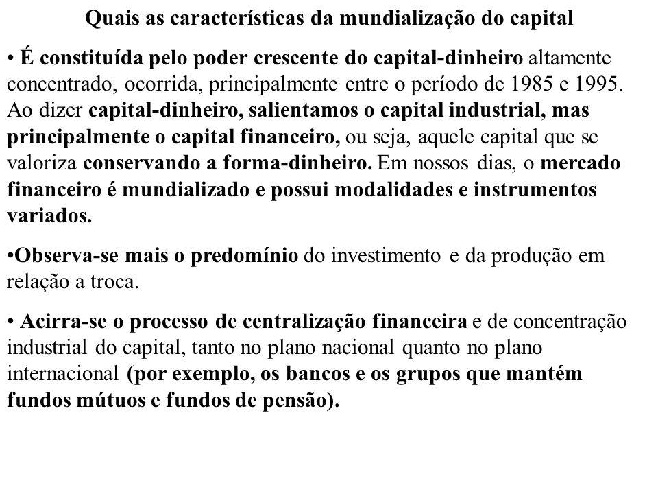 Quais as características da mundialização do capital É constituída pelo poder crescente do capital-dinheiro altamente concentrado, ocorrida, principal