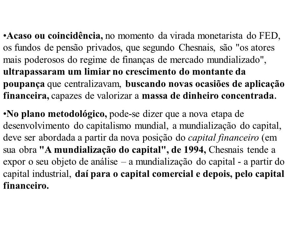 Acaso ou coincidência, no momento da virada monetarista do FED, os fundos de pensão privados, que segundo Chesnais, são