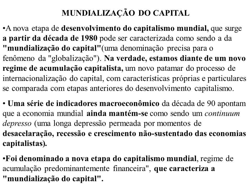 MUNDIALIZAÇÃO DO CAPITAL A nova etapa de desenvolvimento do capitalismo mundial, que surge a partir da década de 1980 pode ser caracterizada como send