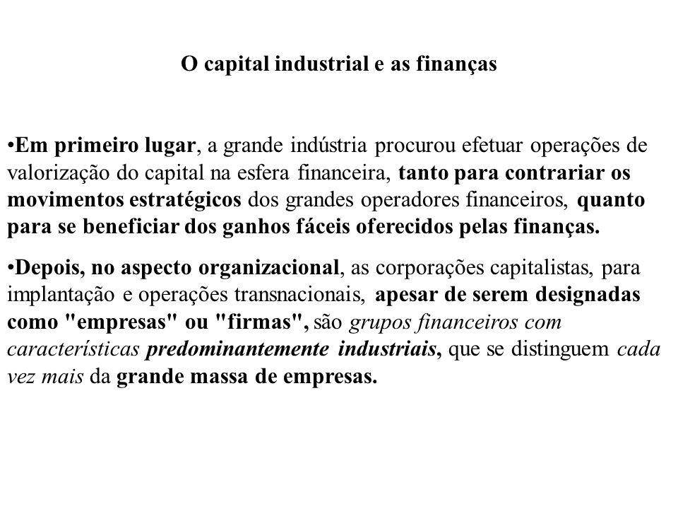 O capital industrial e as finanças Em primeiro lugar, a grande indústria procurou efetuar operações de valorização do capital na esfera financeira, ta