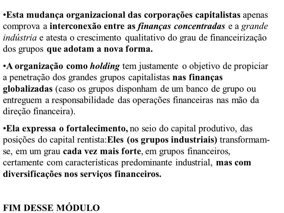 Esta mudança organizacional das corporações capitalistas apenas comprova a interconexão entre as finanças concentradas e a grande indústria e atesta o