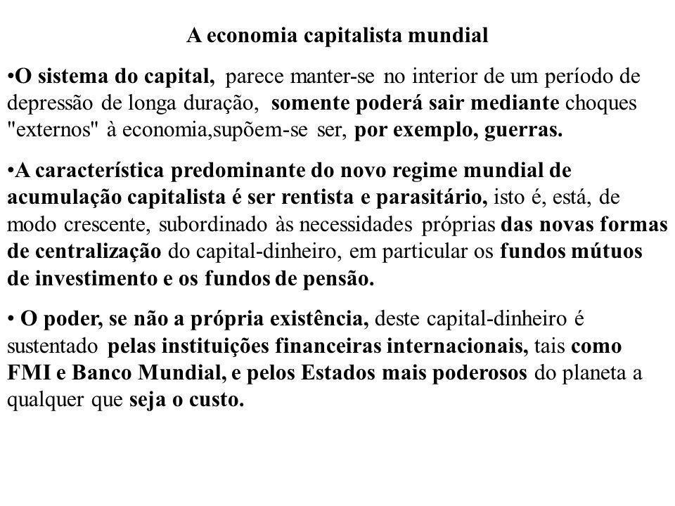 A economia capitalista mundial O sistema do capital, parece manter-se no interior de um período de depressão de longa duração, somente poderá sair med