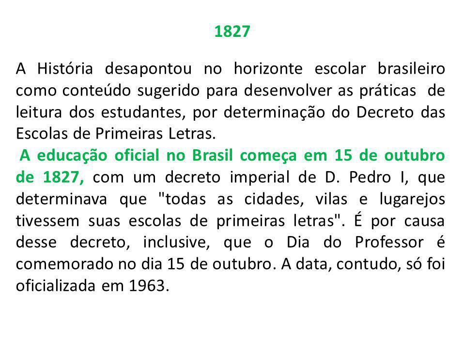 1827 A História desapontou no horizonte escolar brasileiro como conteúdo sugerido para desenvolver as práticas de leitura dos estudantes, por determin