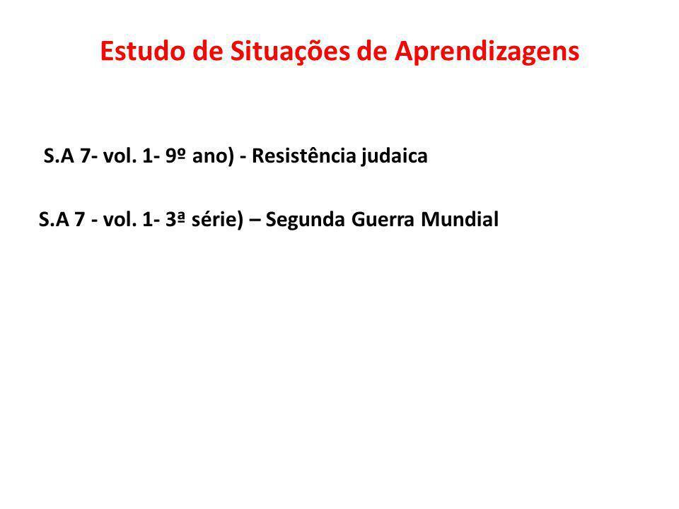 Estudo de Situações de Aprendizagens S.A 7- vol. 1- 9º ano) - Resistência judaica S.A 7 - vol. 1- 3ª série) – Segunda Guerra Mundial