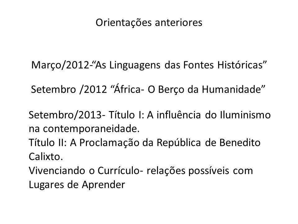 Orientações anteriores Março/2012- Setembro /2012 África- O Berço da Humanidade As Linguagens das Fontes Históricas Setembro/2013- Título I: A influên