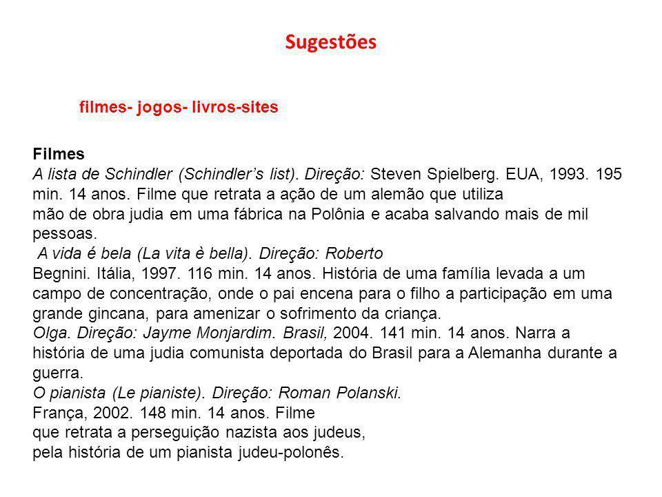 Sugestões filmes- jogos- livros-sites Filmes A lista de Schindler (Schindlers list). Direção: Steven Spielberg. EUA, 1993. 195 min. 14 anos. Filme que