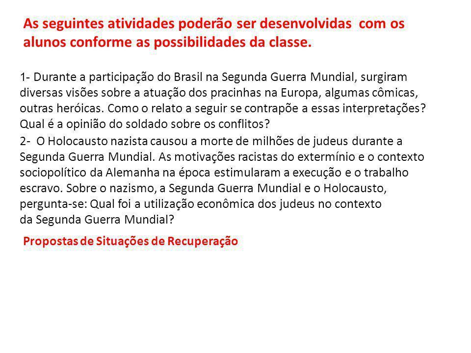 As seguintes atividades poderão ser desenvolvidas com os alunos conforme as possibilidades da classe. 1- Durante a participação do Brasil na Segunda G