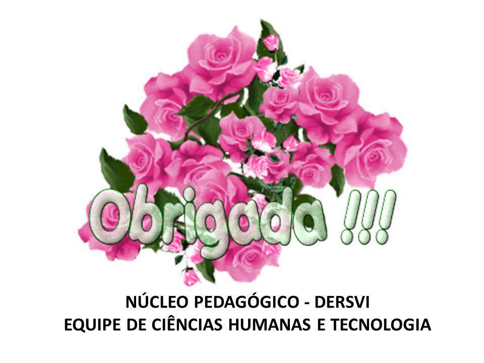 NÚCLEO PEDAGÓGICO - DERSVI EQUIPE DE CIÊNCIAS HUMANAS E TECNOLOGIA