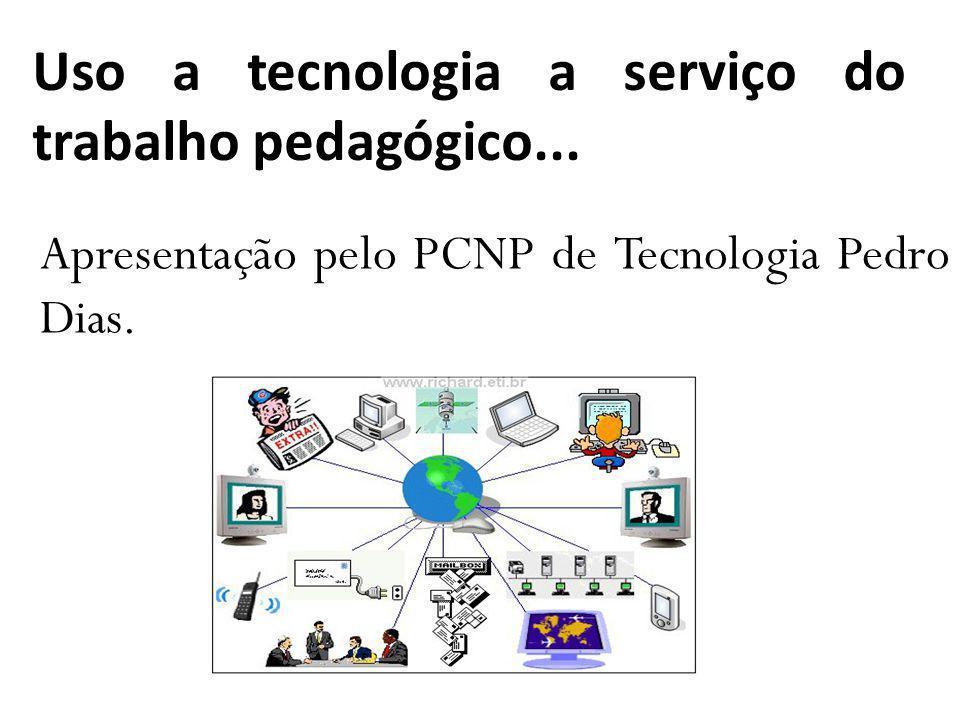 Uso a tecnologia a serviço do trabalho pedagógico... Apresentação pelo PCNP de Tecnologia Pedro Dias.