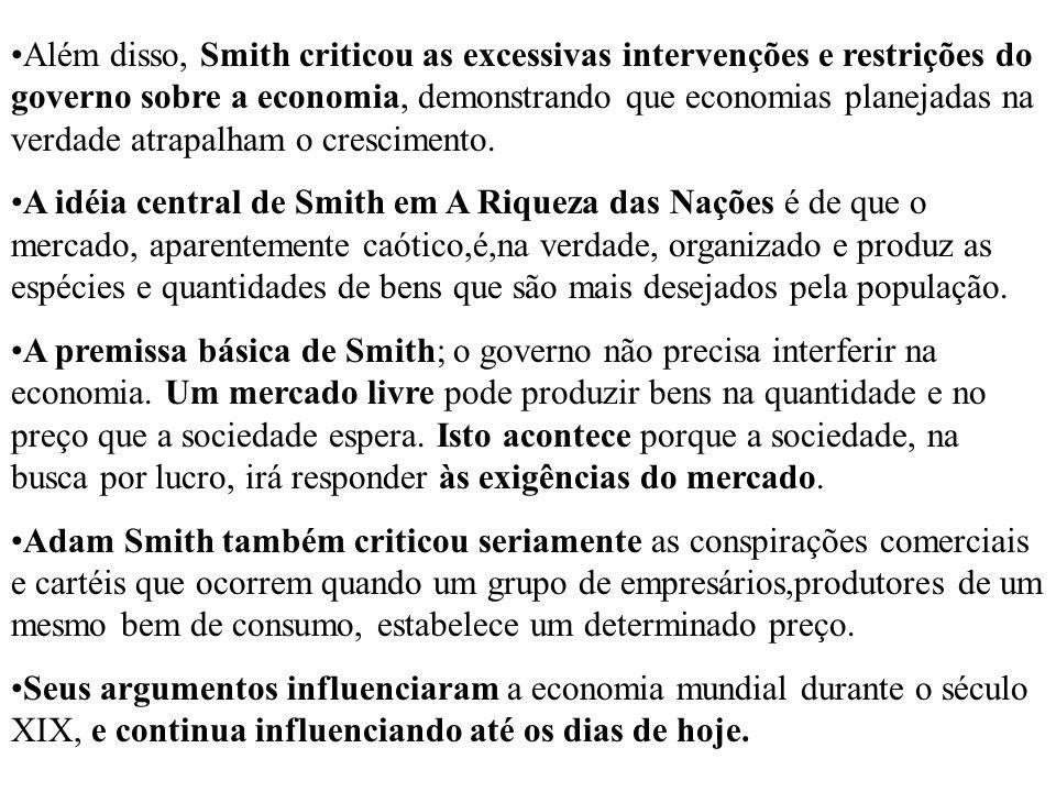 Além disso, Smith criticou as excessivas intervenções e restrições do governo sobre a economia, demonstrando que economias planejadas na verdade atrap