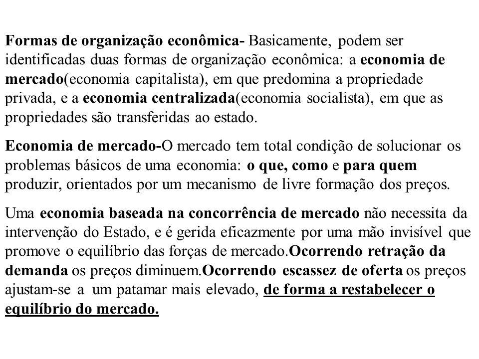Formas de organização econômica- Basicamente, podem ser identificadas duas formas de organização econômica: a economia de mercado(economia capitalista