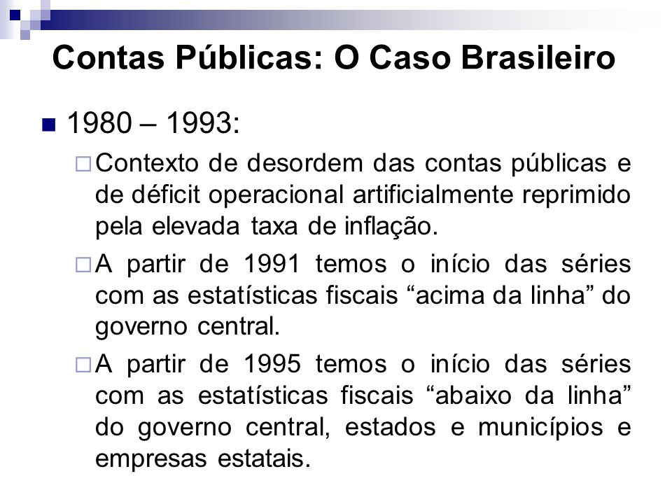 1980 – 1993: Contexto de desordem das contas públicas e de déficit operacional artificialmente reprimido pela elevada taxa de inflação. A partir de 19