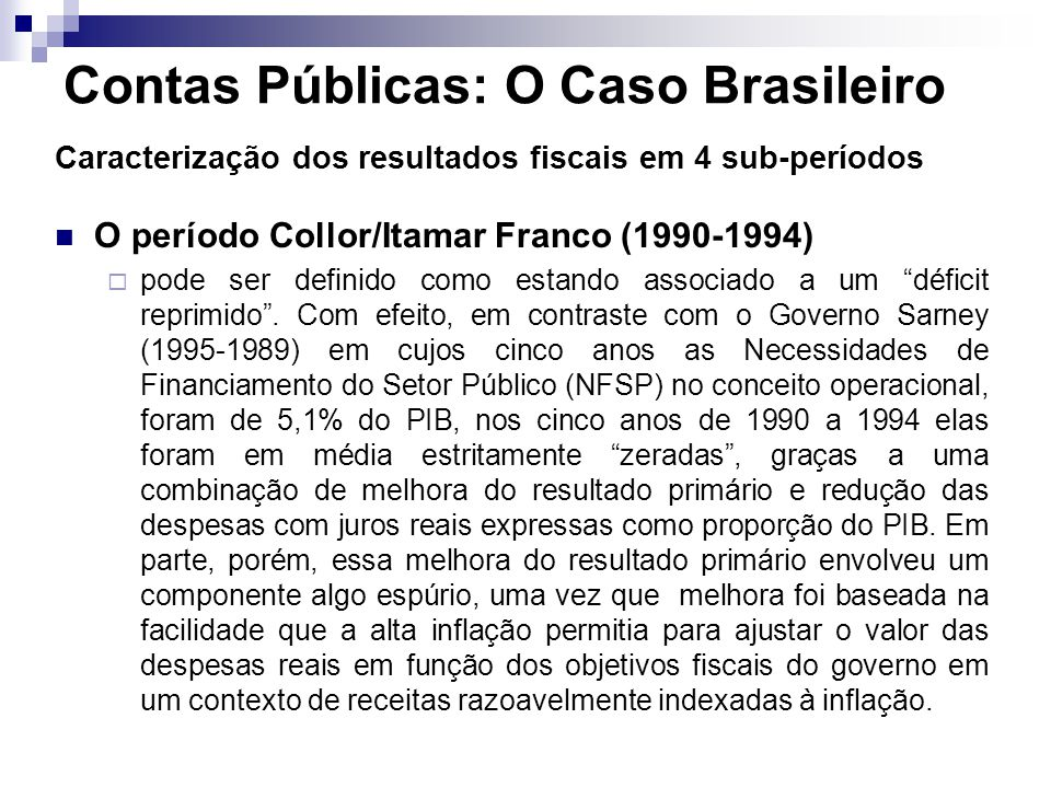 Caracterização dos resultados fiscais em 4 sub-períodos O período Collor/Itamar Franco (1990-1994) pode ser definido como estando associado a um défic
