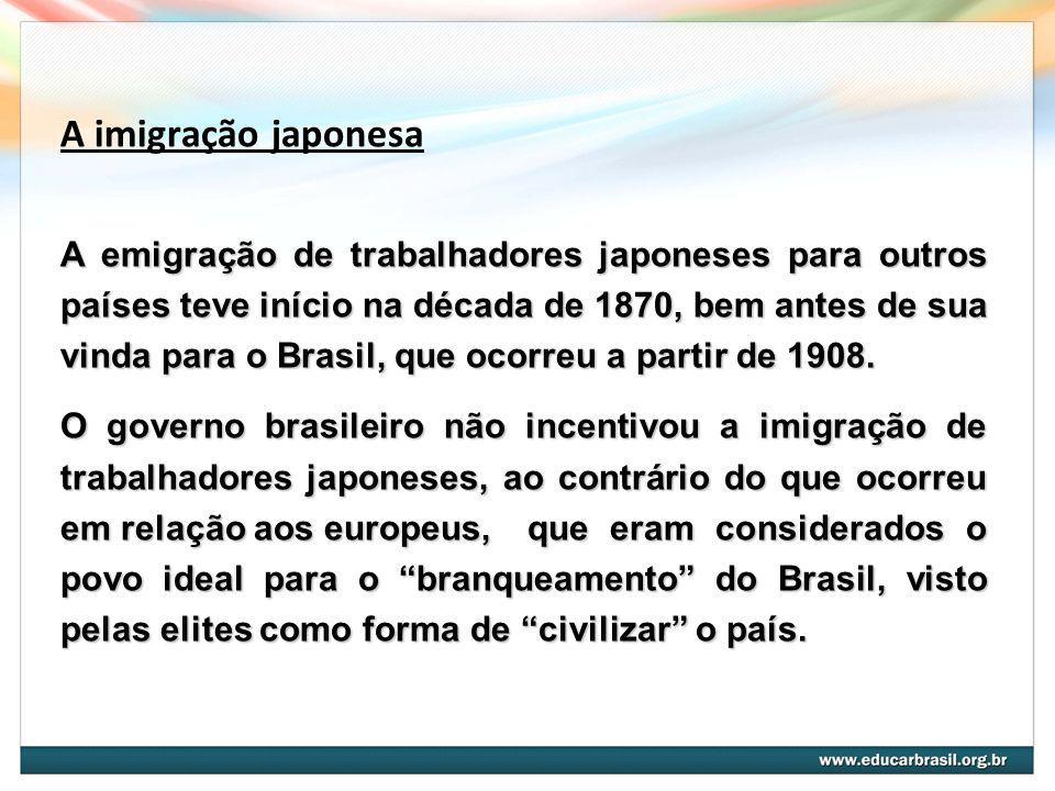 A imigração japonesa A emigração de trabalhadores japoneses para outros países teve início na década de 1870, bem antes de sua vinda para o Brasil, qu