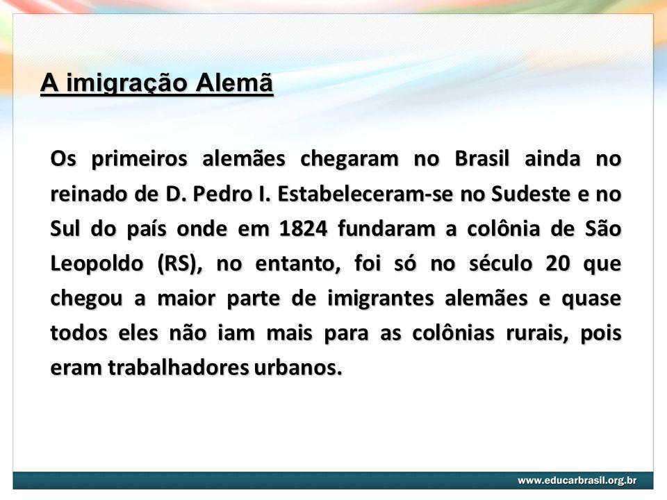 A imigração Alemã Os primeiros alemães chegaram no Brasil ainda no reinado de D. Pedro I. Estabeleceram-se no Sudeste e no Sul do país onde em 1824 fu