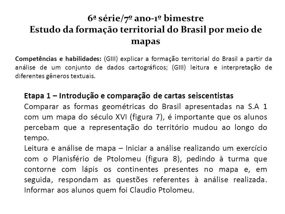 6ª série/7º ano-1º bimestre Estudo da formação territorial do Brasil por meio de mapas Competências e habilidades: (GIII) explicar a formação territor