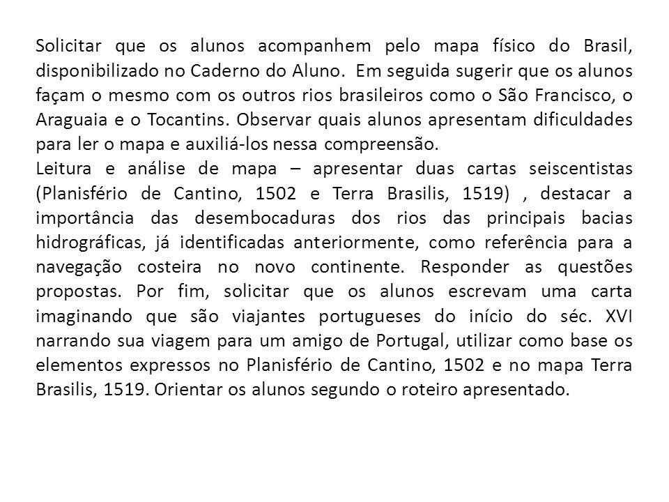 Solicitar que os alunos acompanhem pelo mapa físico do Brasil, disponibilizado no Caderno do Aluno. Em seguida sugerir que os alunos façam o mesmo com