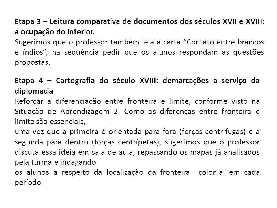 Etapa 3 – Leitura comparativa de documentos dos séculos XVII e XVIII: a ocupação do interior. Sugerimos que o professor também leia a carta Contato en