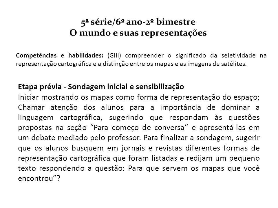 5ª série/6º ano-2º bimestre O mundo e suas representações Competências e habilidades: (GIII) compreender o significado da seletividade na representaçã