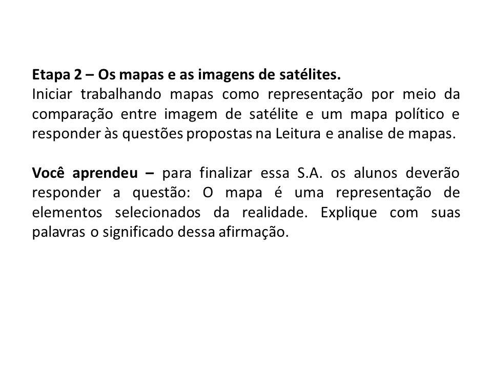 Etapa 2 – Os mapas e as imagens de satélites. Iniciar trabalhando mapas como representação por meio da comparação entre imagem de satélite e um mapa p