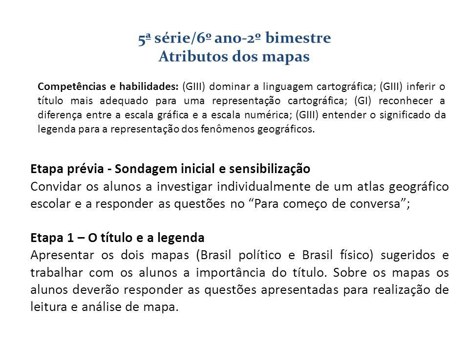 5ª série/6º ano-2º bimestre Atributos dos mapas Competências e habilidades: (GIII) dominar a linguagem cartográfica; (GIII) inferir o título mais adeq
