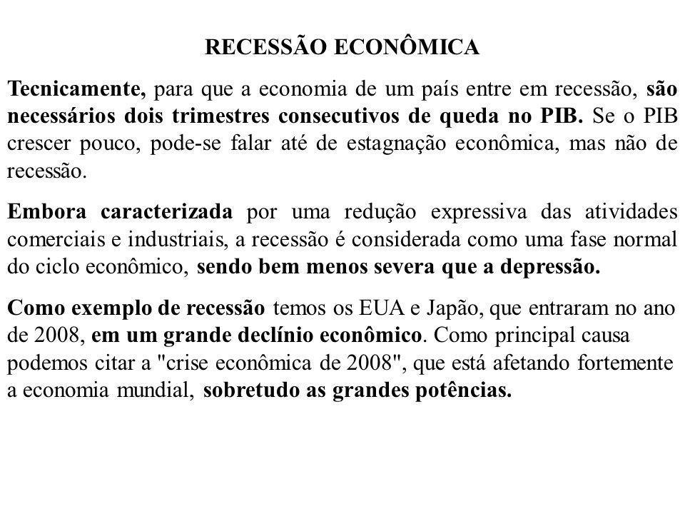 RECESSÃO ECONÔMICA Tecnicamente, para que a economia de um país entre em recessão, são necessários dois trimestres consecutivos de queda no PIB. Se o